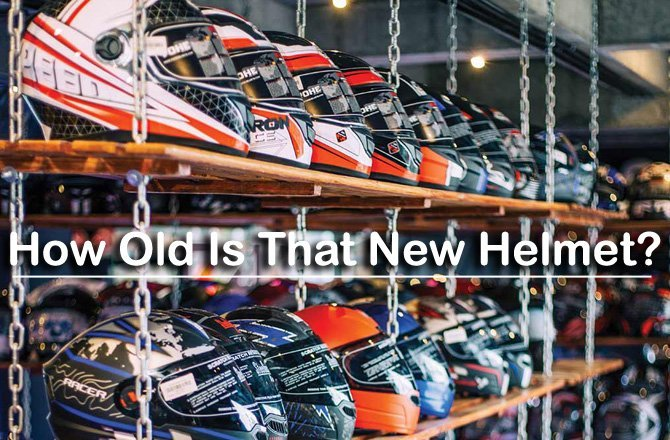How old is that new helmet you just bought?